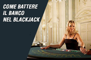 Come battere il banco nel blackjack