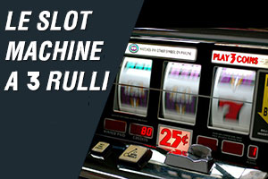 Le slot machine a 3 rulli