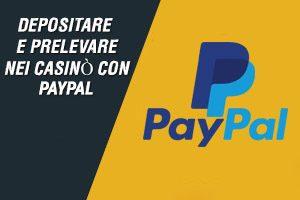 Depositare e prelevare nei casinò con PayPal