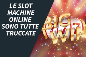 Le slot machine online sono tutte truccate