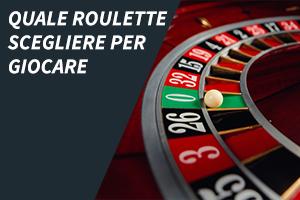 Quale roulette scegliere per giocare