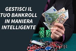 Gestisci il tuo bankroll in maniera intelligente