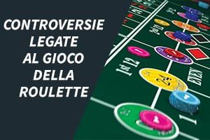Controversie legate al gioco della roulette