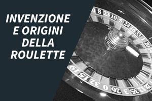 Invenzione e origini della roulette