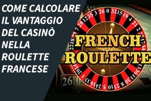 Come calcolare il vantaggio del casinò nella roulette francese