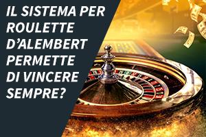 l sistema per roulette D'Alembert permette di vincere sempre