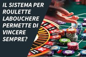 Il sistema per roulette Labouchere permette di vincere sempre?