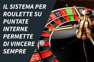 Il sistema per roulette su puntate interne permette di vincere sempre