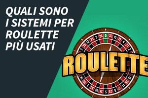 Quali sono i sistemi per roulette più usati