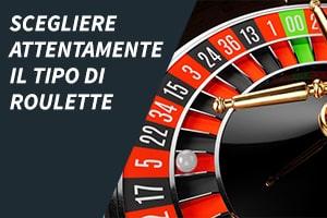 Scegliere attentamente il tipo di roulette