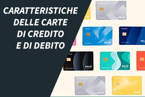 Caratteristiche delle carte di credito e di debito