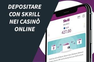 Depositare con Skrill nei casinò online