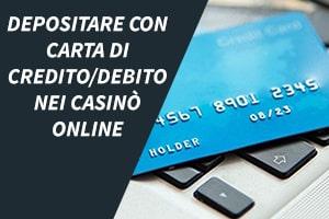 Depositare con carta di credito/debito nei casinò online