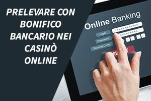 Prelevare con bonifico bancario nei casinò online