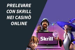 Prelevare con Skrill nei casinò online