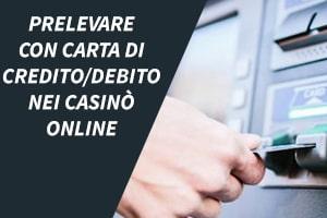 Prelevare con carta di credito/debito nei casinò online